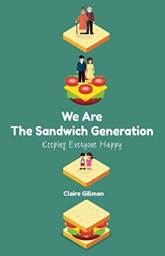 "The cover of Claire Gillman's book ""We Are The Sandwich Generation: Keeping Everyone Happy."""
